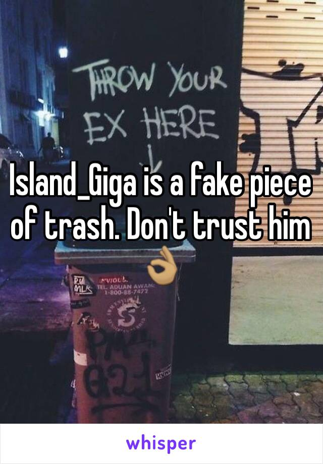 Island_Giga is a fake piece of trash. Don't trust him 👌🏽