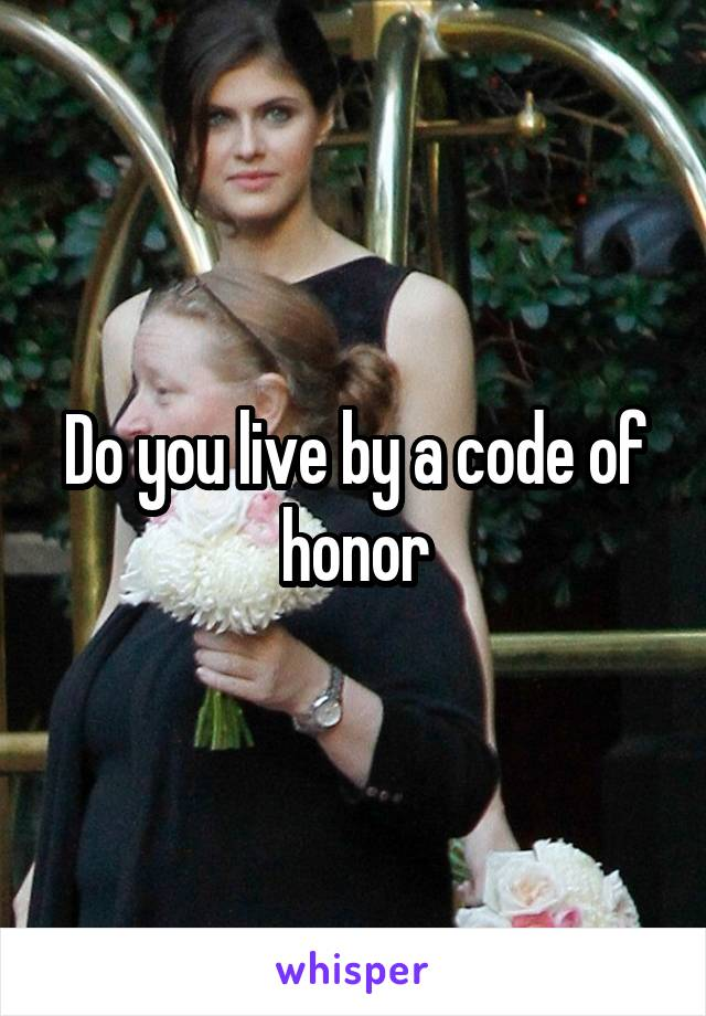 Do you live by a code of honor