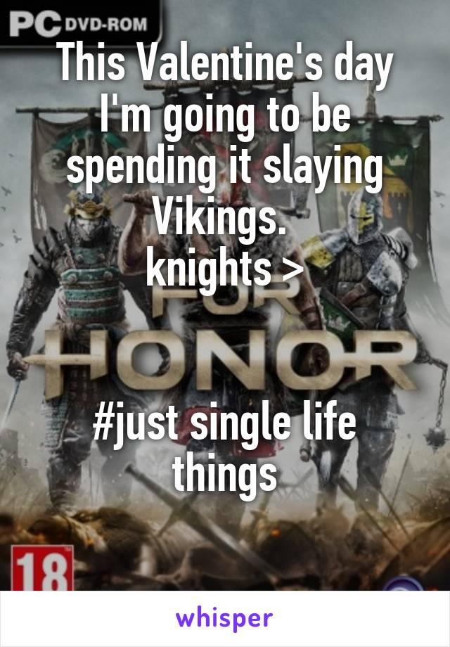 This Valentine's day I'm going to be spending it slaying Vikings.  knights >    #just single life things
