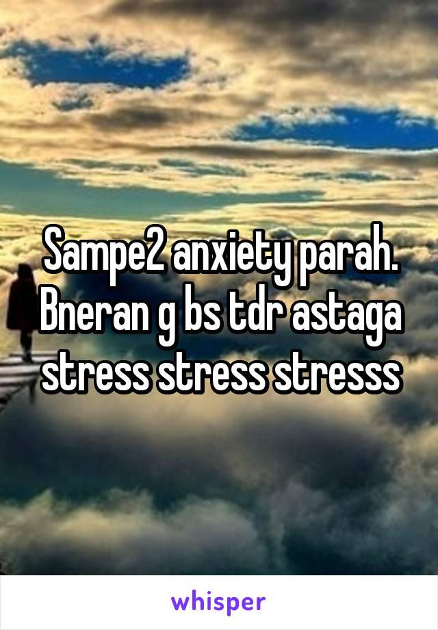Sampe2 anxiety parah. Bneran g bs tdr astaga stress stress stresss