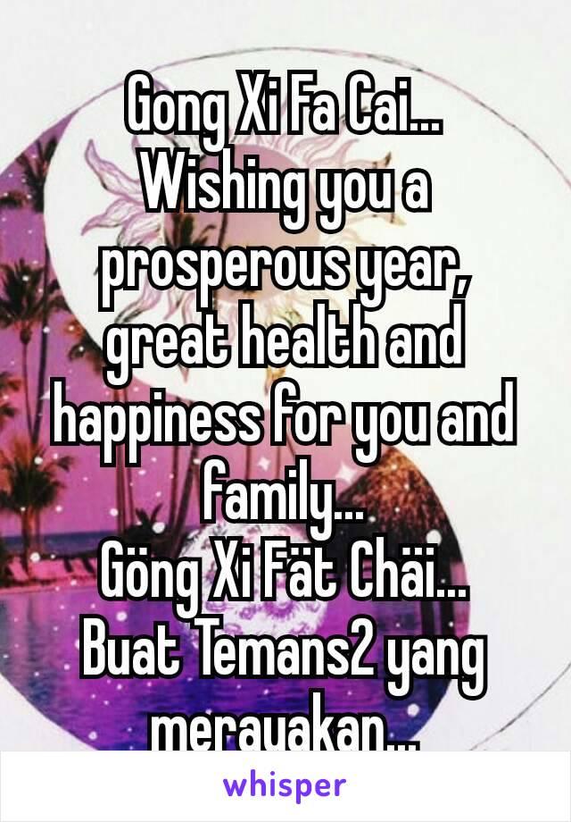 Gong Xi Fa Cai... Wishing you a prosperous year, great health and happiness for you and family... Göng Xi Fät Chäi... Buat Temans2 yang merayakan...