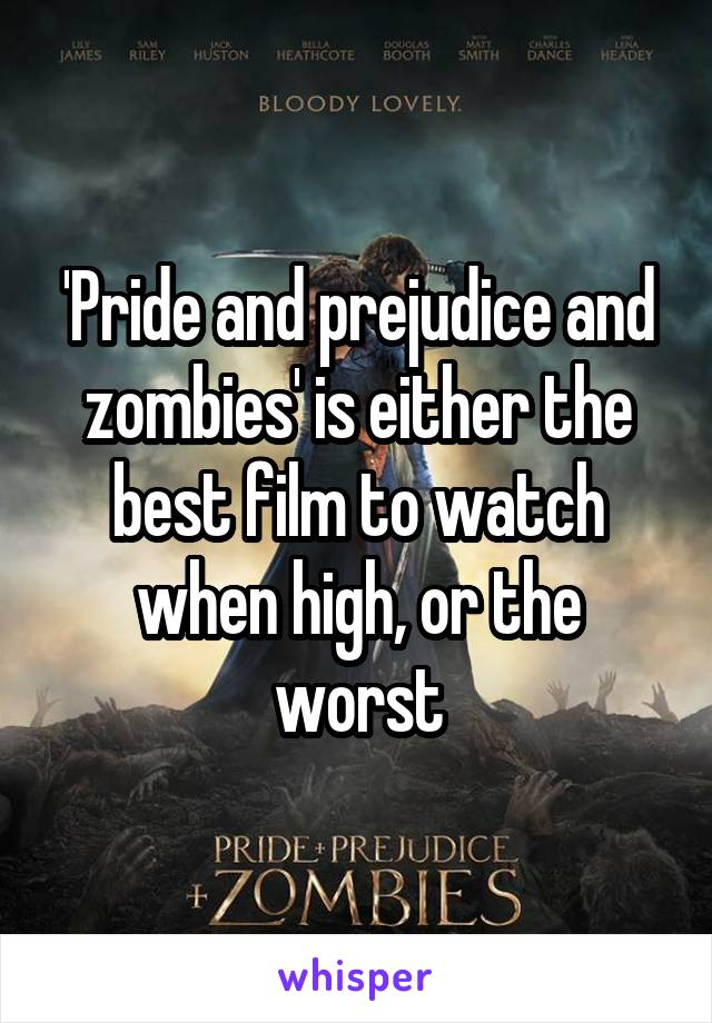 'Pride and prejudice and zombies' is either the best film to watch when high, or the worst