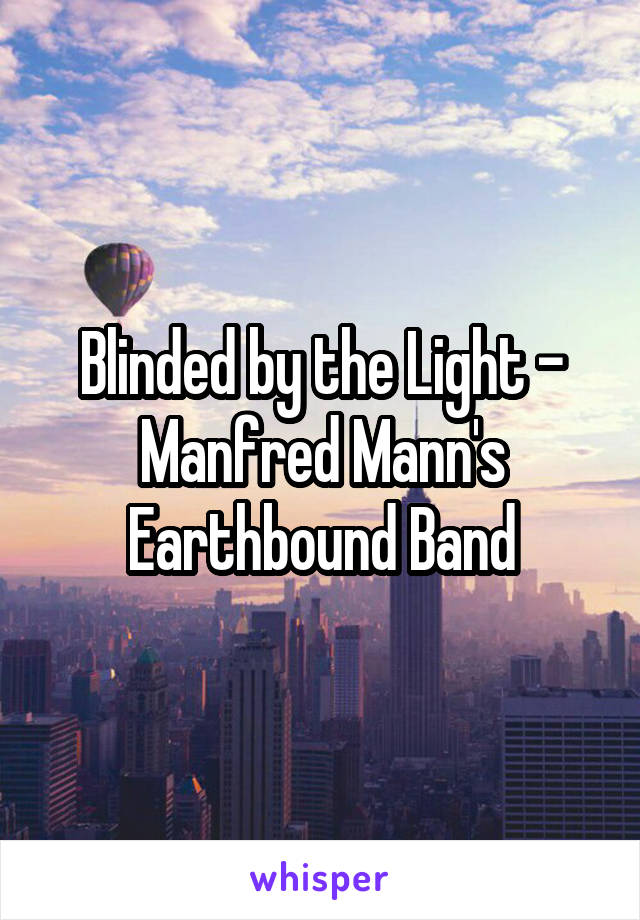Blinded by the Light - Manfred Mann's Earthbound Band