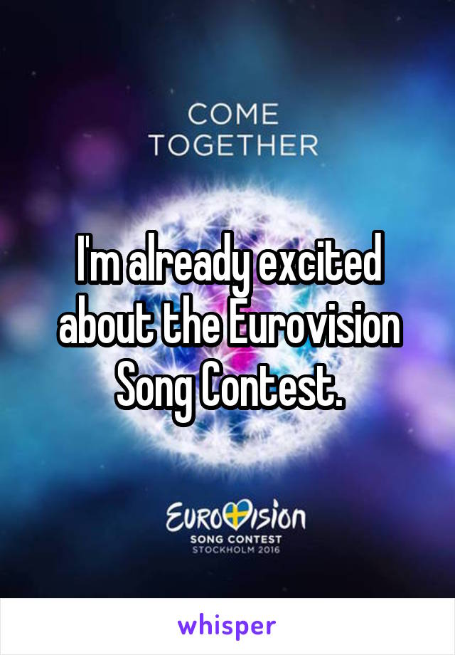 I'm already excited about the Eurovision Song Contest.