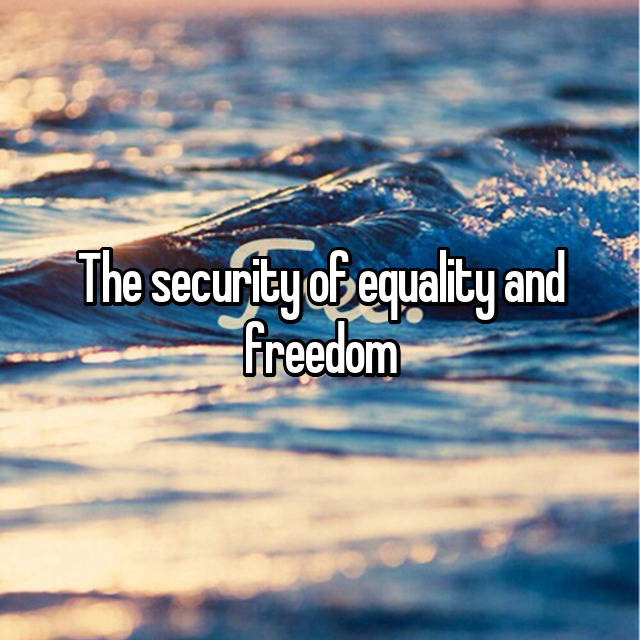 The security of equality and freedom