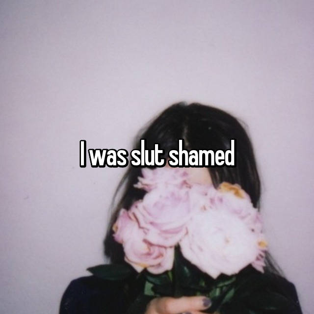 I was slut shamed