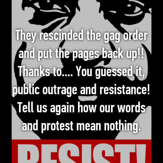 They rescinded the gag order and put the pages back up!! Thanks to.... You guessed it, public outrage and resistance! Tell us again how our words and protest mean nothing.