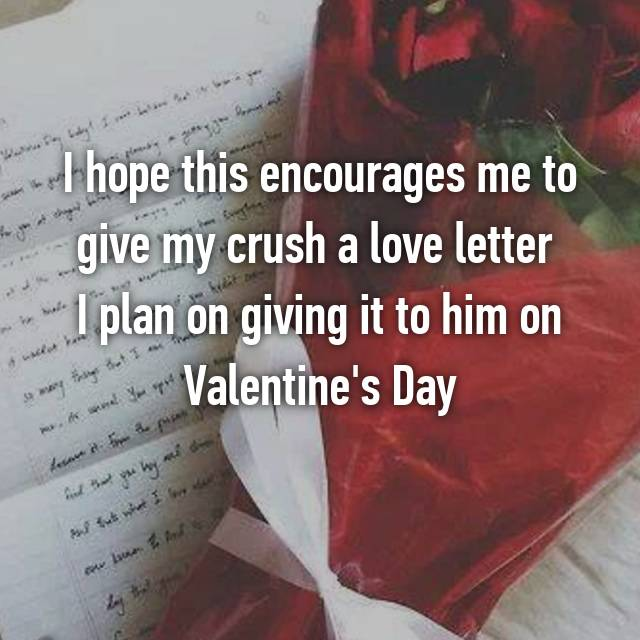 I hope this encourages me to give my crush a love letter  I plan