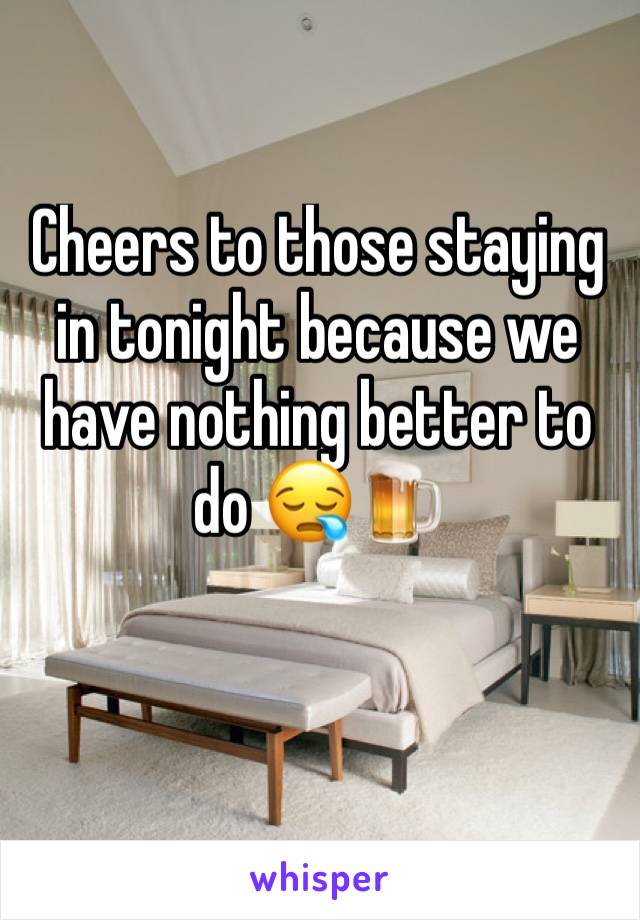 Cheers to those staying in tonight because we have nothing better to do 😪🍺