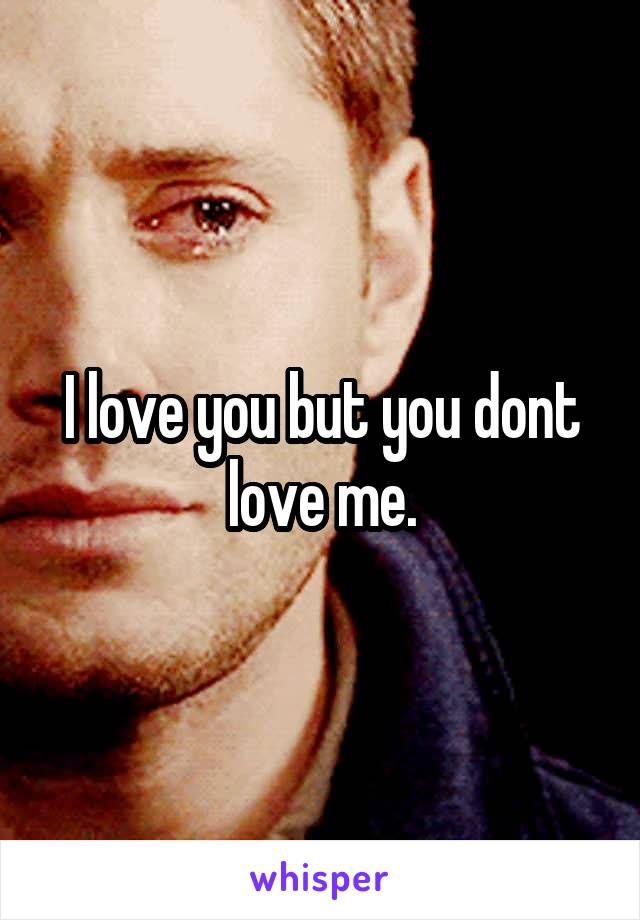 I love you but you dont love me.