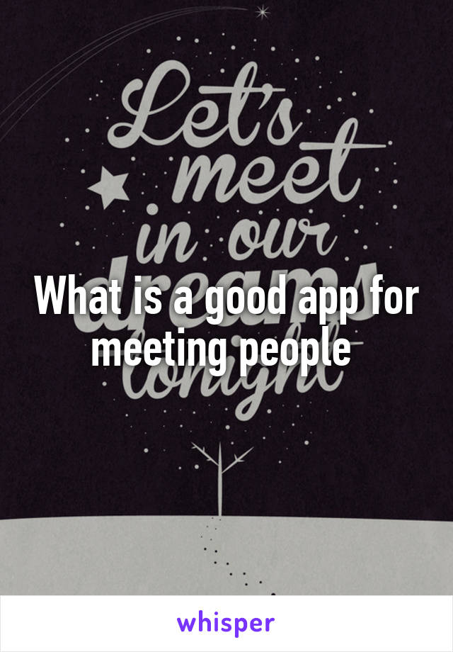 What is a good app for meeting people
