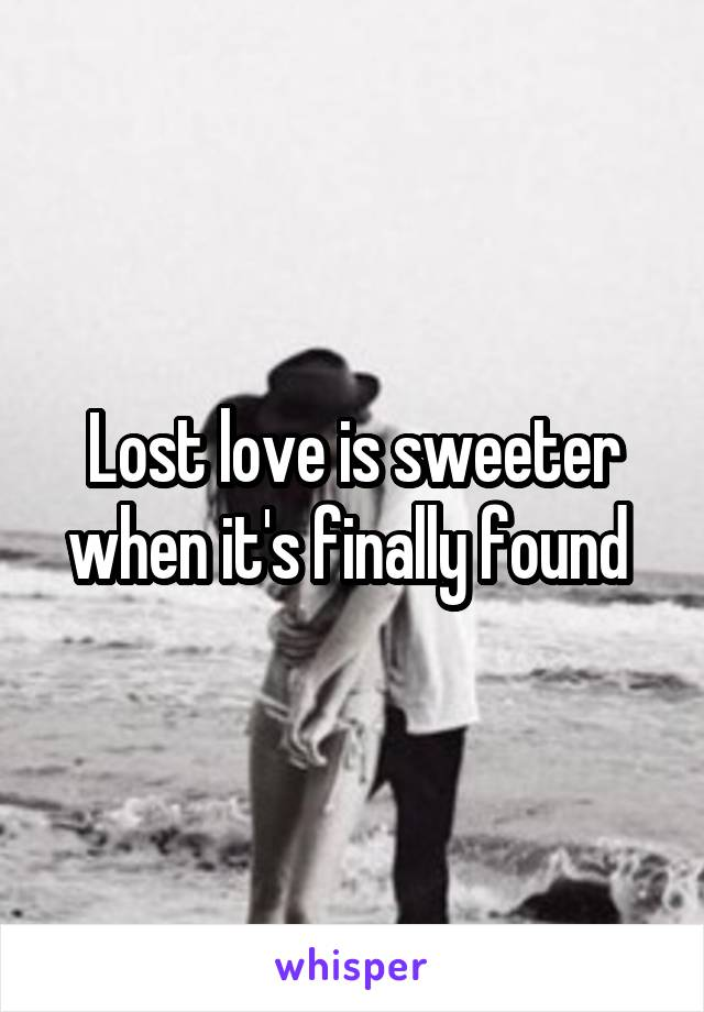 Lost love is sweeter when it's finally found