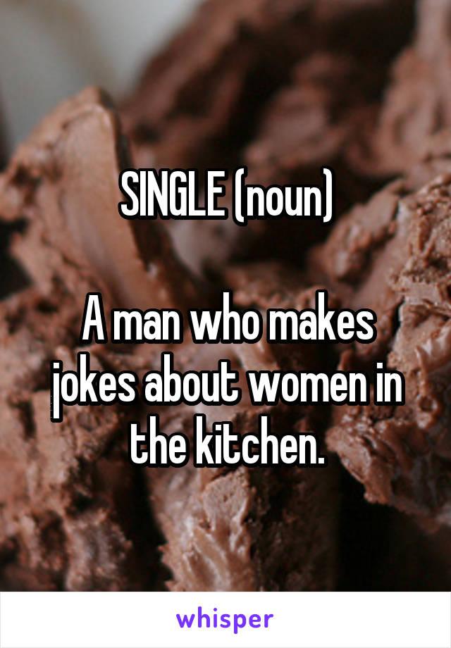 Single Noun A Man Who Makes Jokes About Women In The Kitchen