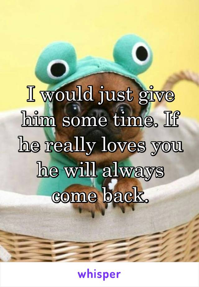 if a guy really loves you will he come back