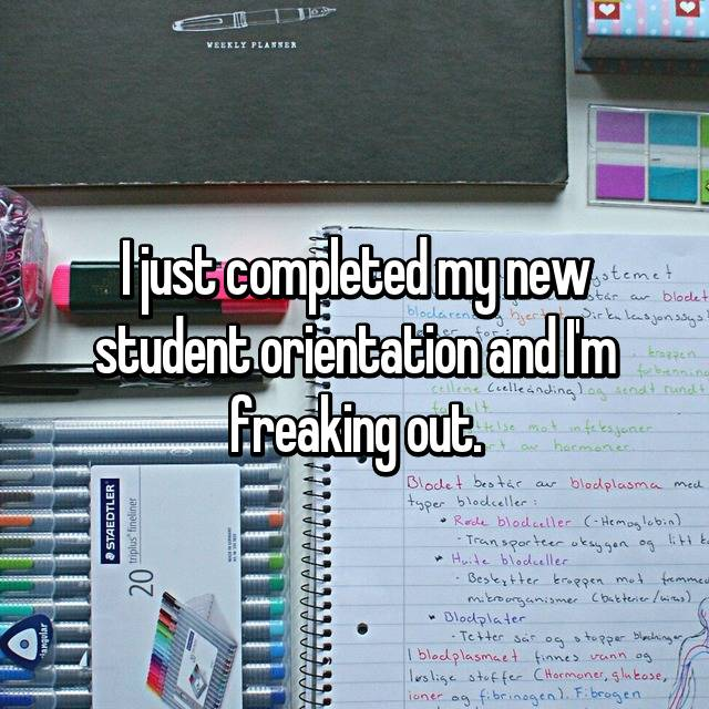 I just completed my new student orientation and I'm freaking out.