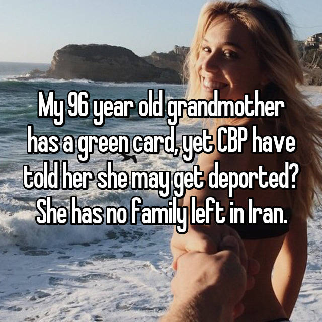 My 96 year old grandmother has a green card, yet CBP have told her she may get deported? She has no family left in Iran.