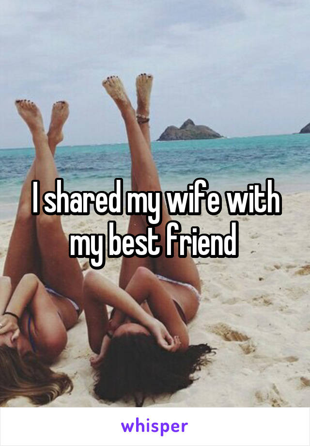 I Shared My Wife With My Friend