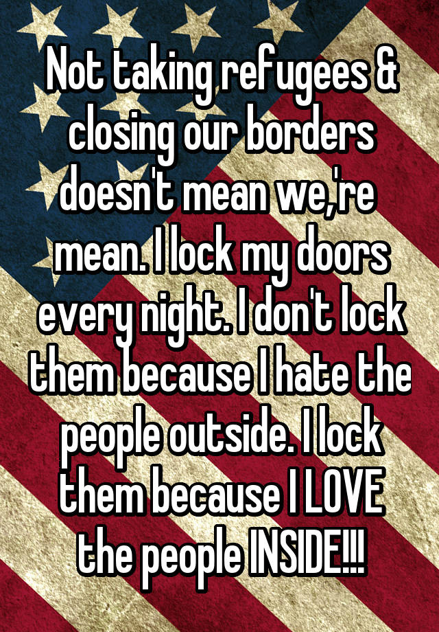Not Taking Refugees Amp Closing Our Borders Doesn T Mean We