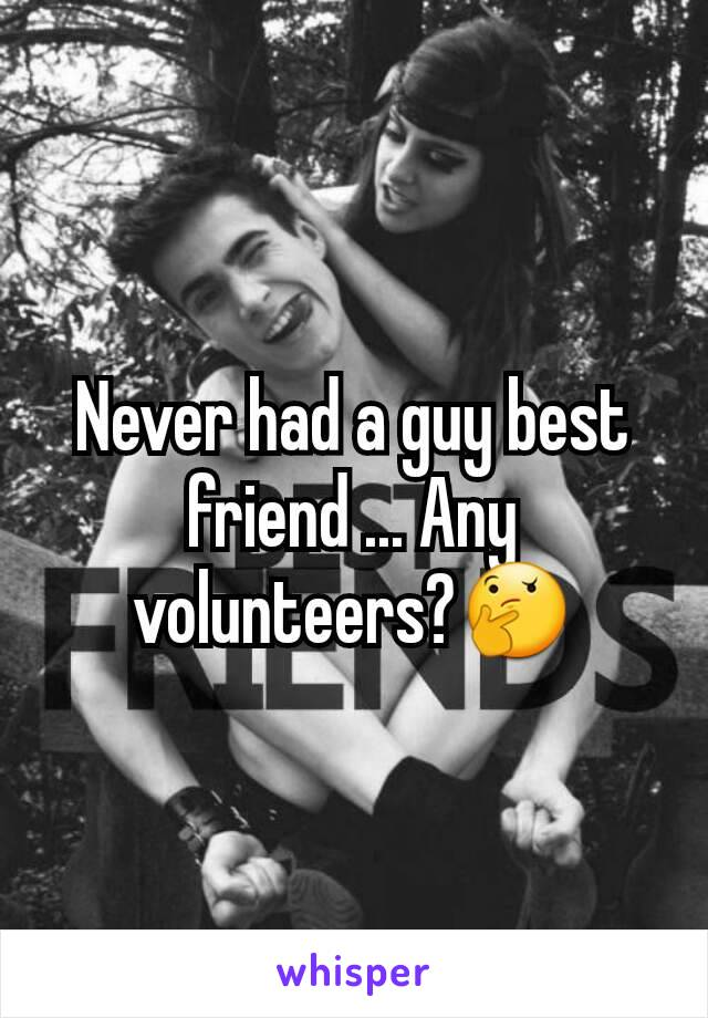 Never had a guy best friend ... Any volunteers?🤔
