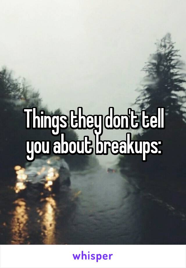 Things they don't tell you about breakups: