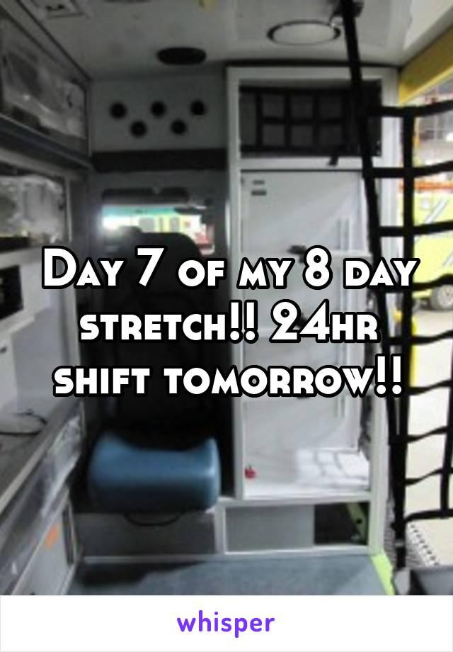 Day 7 of my 8 day stretch!! 24hr shift tomorrow!!