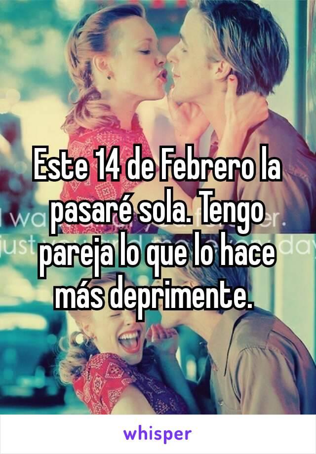 Este 14 de Febrero la pasaré sola. Tengo pareja lo que lo hace más deprimente.