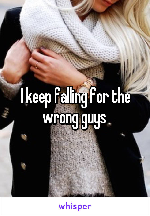 I keep falling for the wrong guys