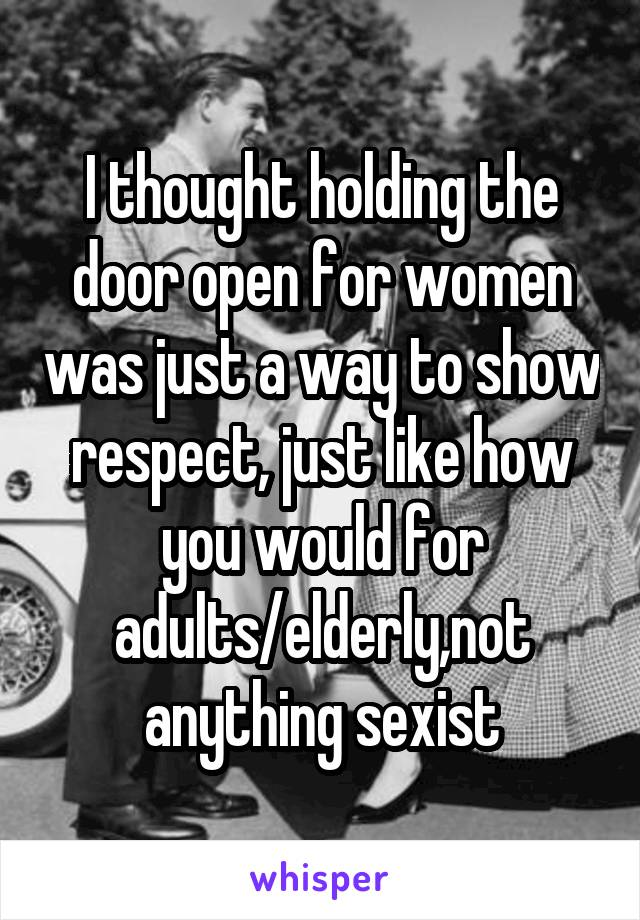 Holding a door open for a woman sexist