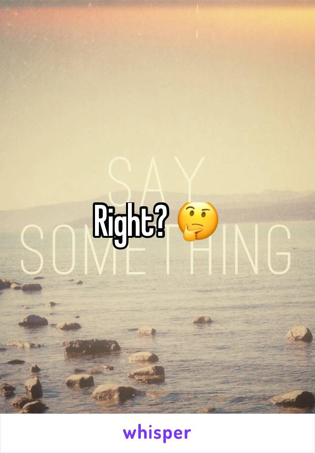Right? 🤔
