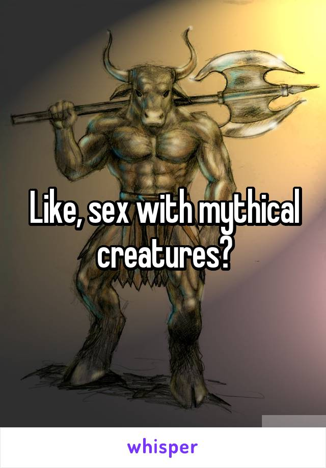 Sex with mythical creatures