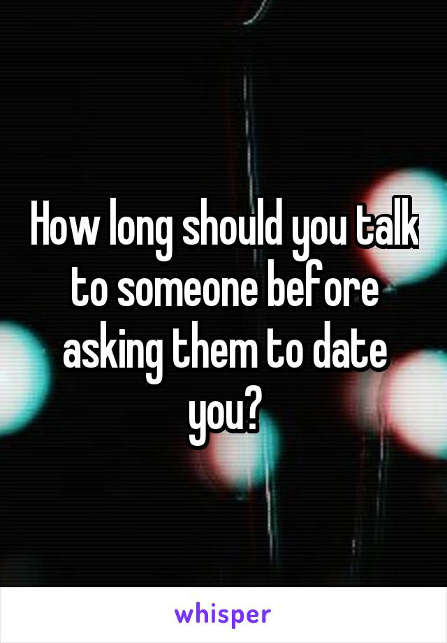 How long should we talk before dating
