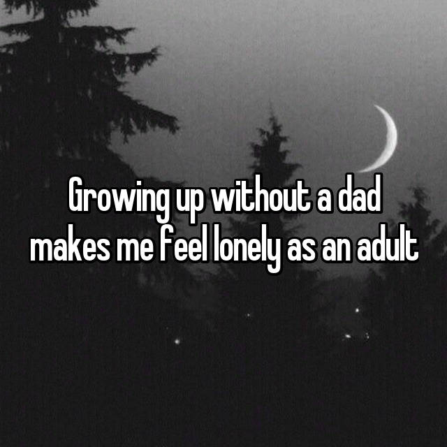 Growing up without a dad makes me feel lonely as an adult