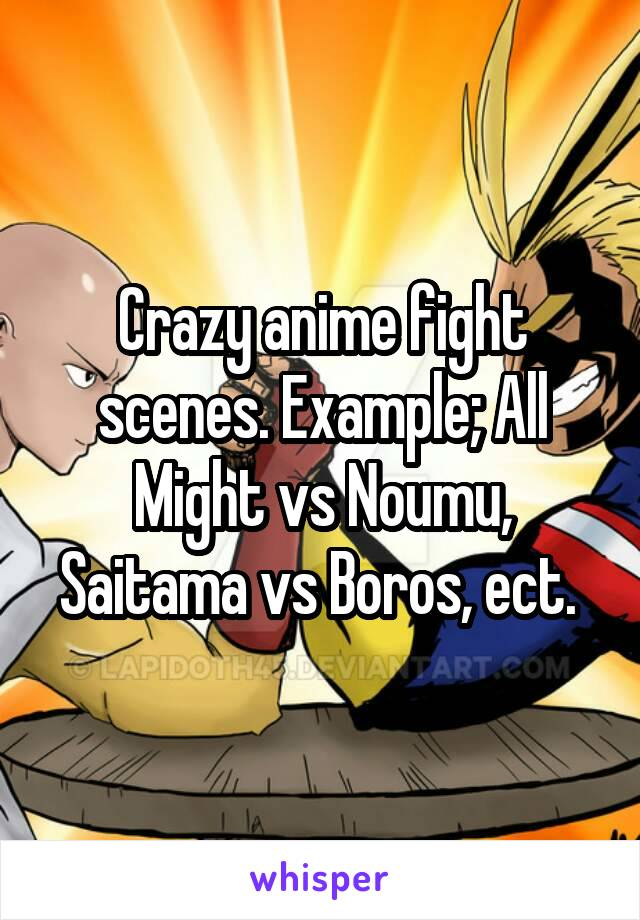 Fight Scenes Are Like Learning A Dance You Learn It Move: Crazy Anime Fight Scenes. Example; All Might Vs Noumu