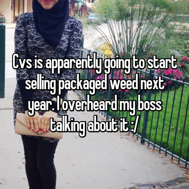 Cvs is apparently going to start selling packaged weed next year. I overheard my boss talking about it :/