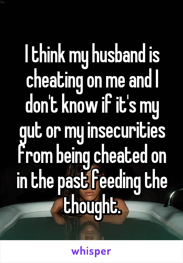 how do i know my husband is cheating on me