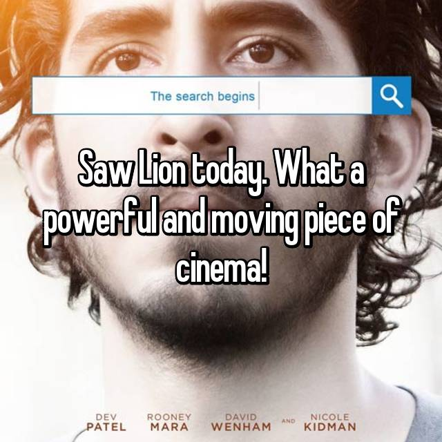 Saw Lion today. What a powerful and moving piece of cinema!