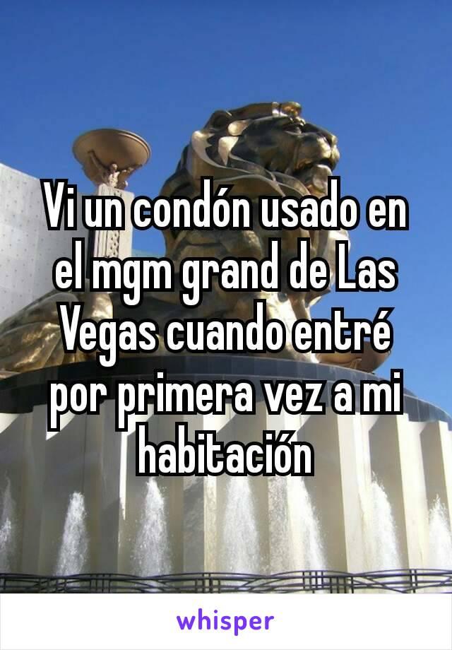 Vi un condón usado en el mgm grand de Las Vegas cuando entré por primera vez a mi habitación