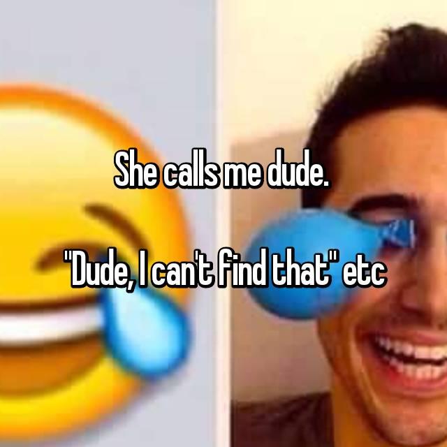 she calls me dude