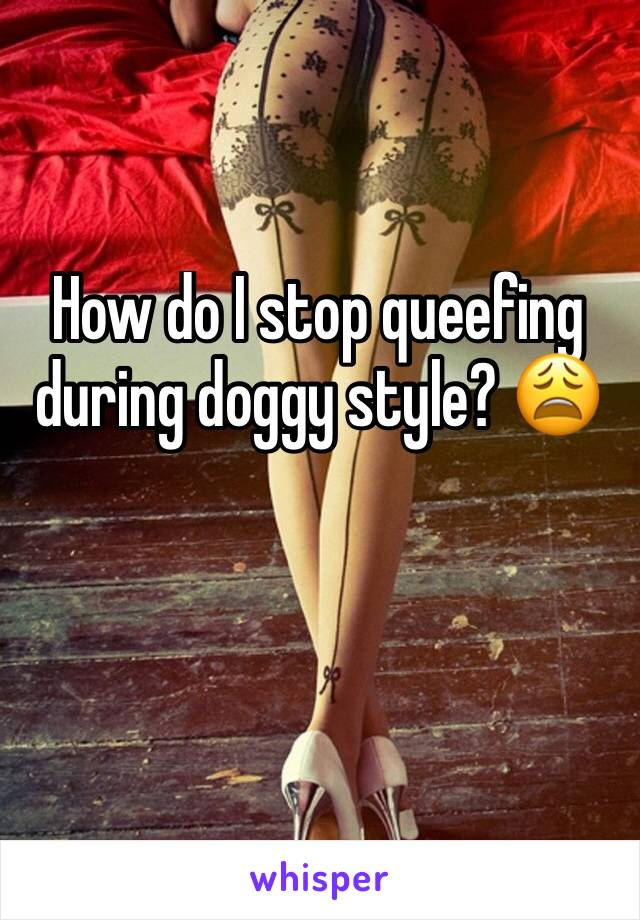 How to stop queefing during doggy