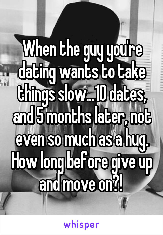 when to give up on a guy you are dating