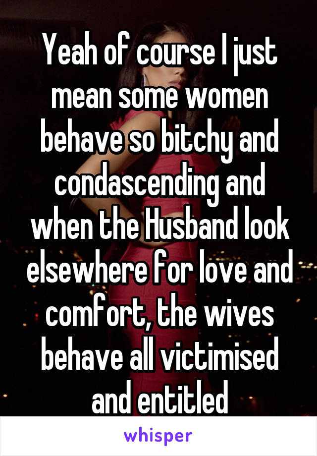 why are wives so mean