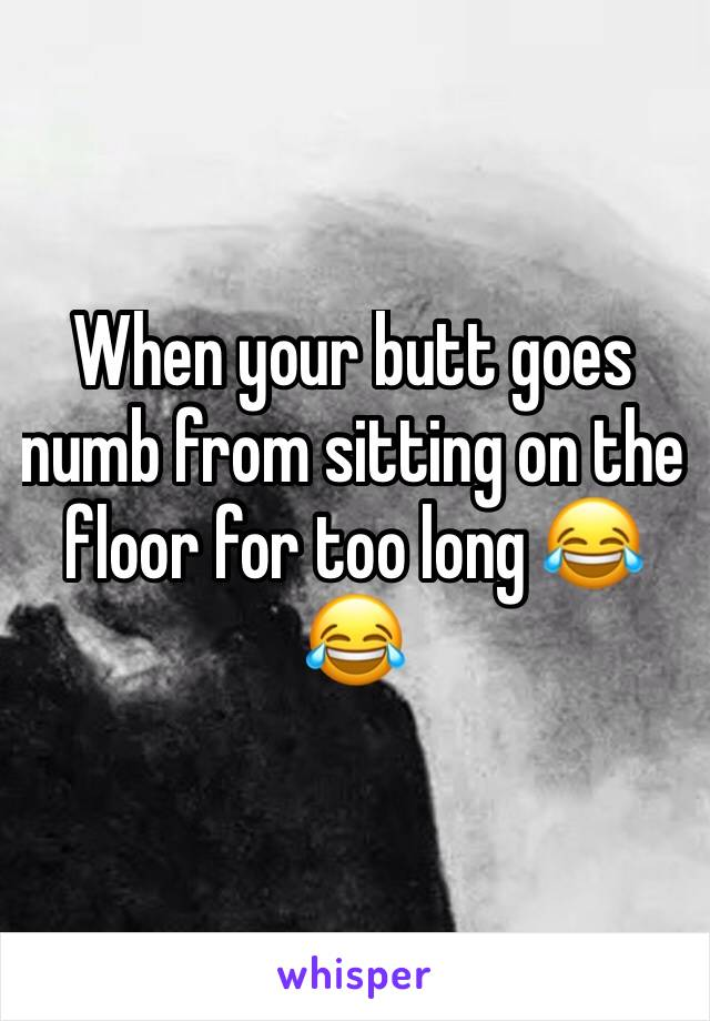 When your butt goes numb from sitting on the floor for too long 😂😂