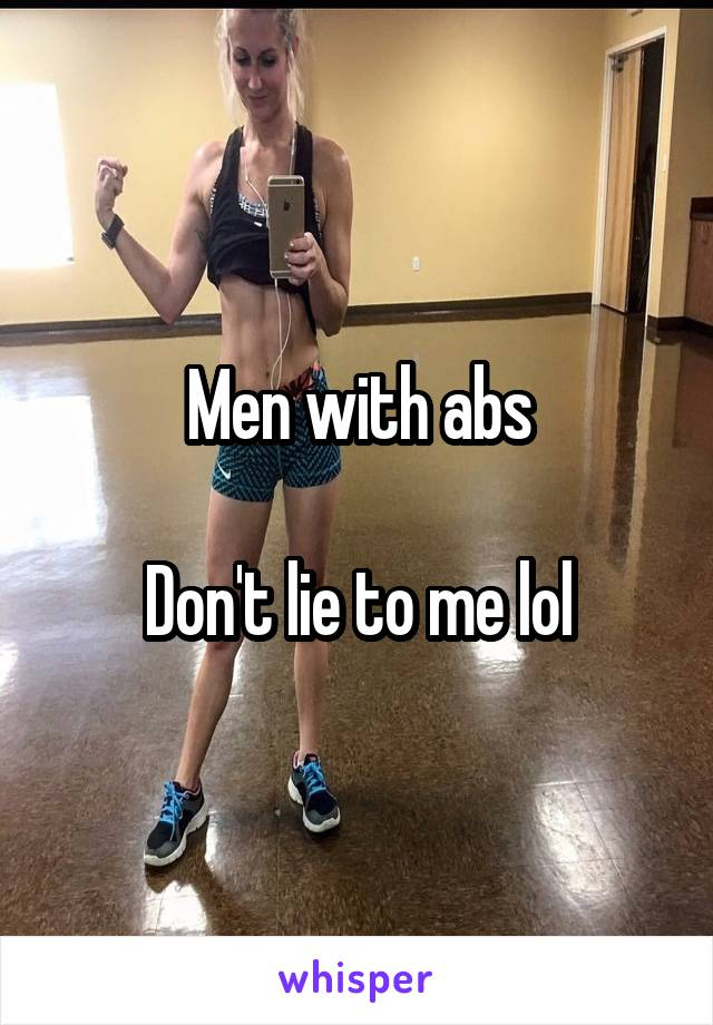 Men with abs  Don't lie to me lol