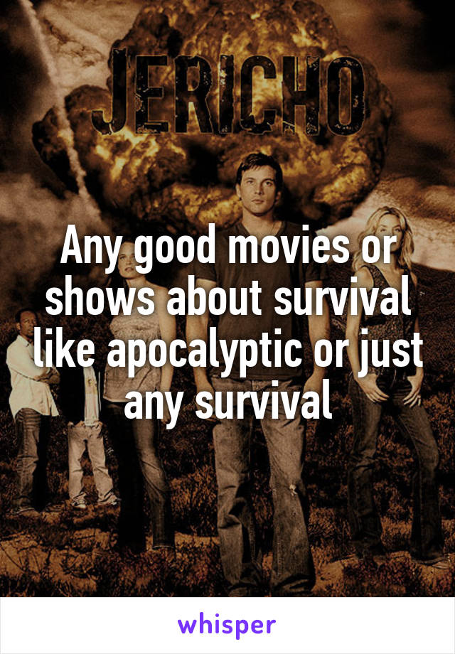 Any good movies or shows about survival like apocalyptic or just any survival