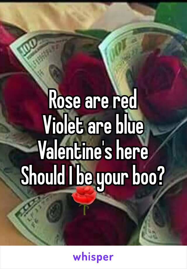 Rose are red Violet are blue Valentine's here Should I be your boo? 🌹