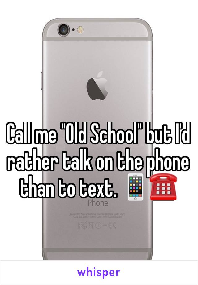 """Call me """"Old School"""" but I'd rather talk on the phone than to text. 📱☎️"""