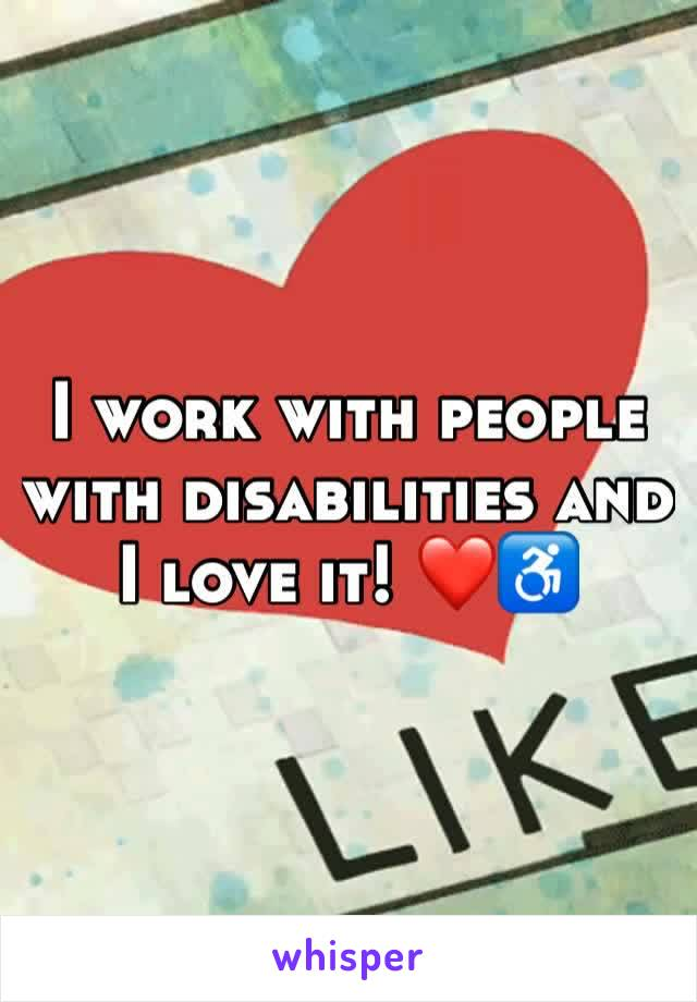 I work with people with disabilities and I love it! ❤️♿️