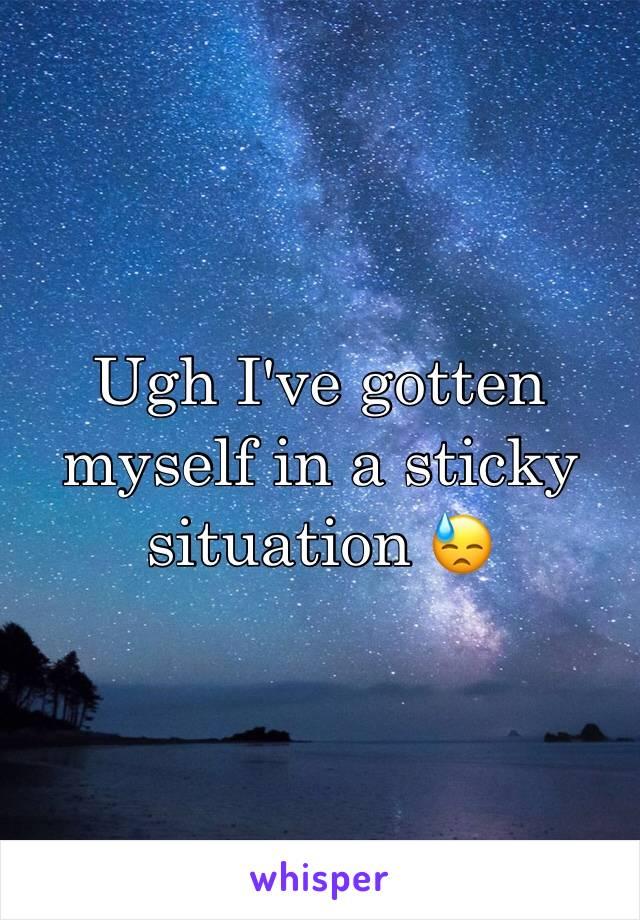 Ugh I've gotten myself in a sticky situation 😓