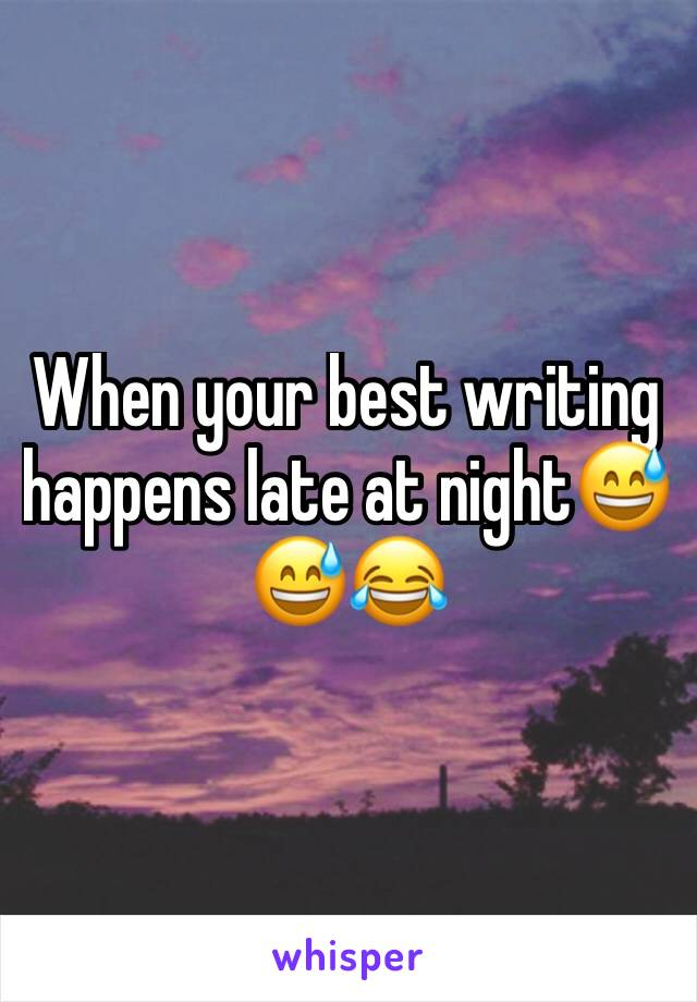 When your best writing happens late at night😅😅😂