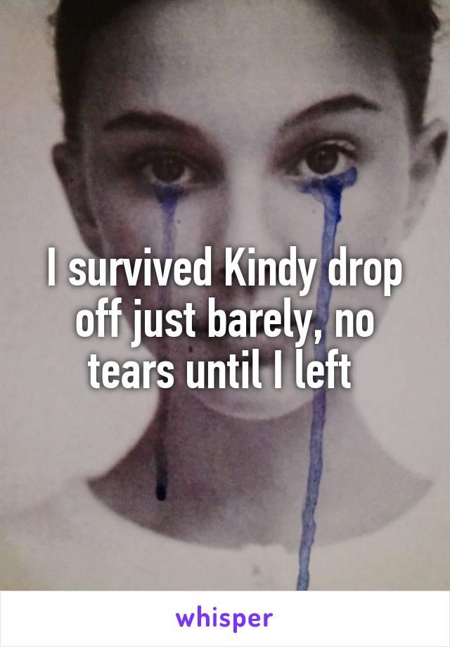I survived Kindy drop off just barely, no tears until I left